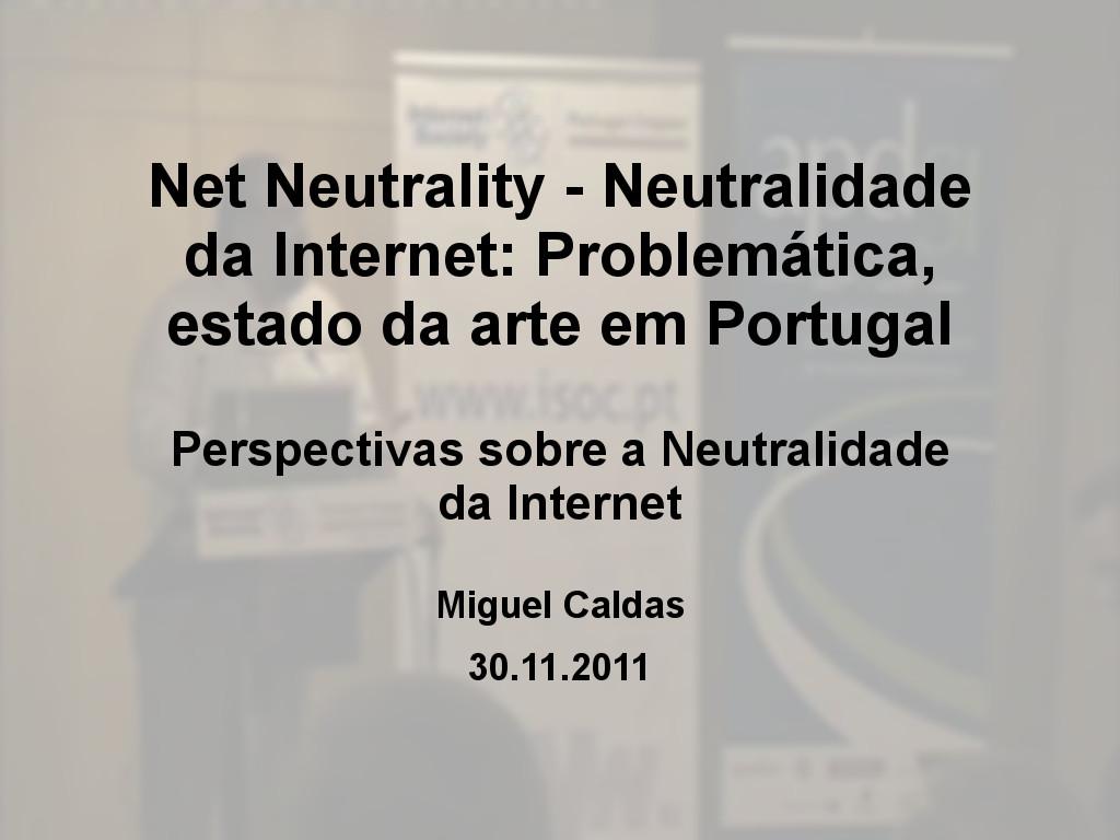 Net Neutrality - Neutralidade da Internet: Problemática, estado da arte em Portugal - Miguel Caldas