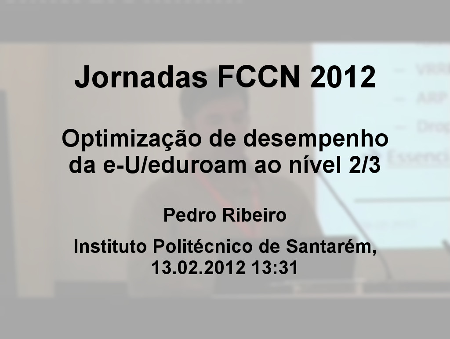 Jornadas 2012 - Pedro Ribeiro, Optimiza��o de desempenho da e-U/eduroam ao n�vel 2/3