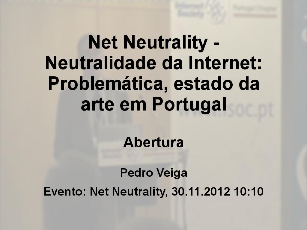 Net Neutrality - Neutralidade da Internet: Problemática, estado da arte em Portugal - Pedro Veiga