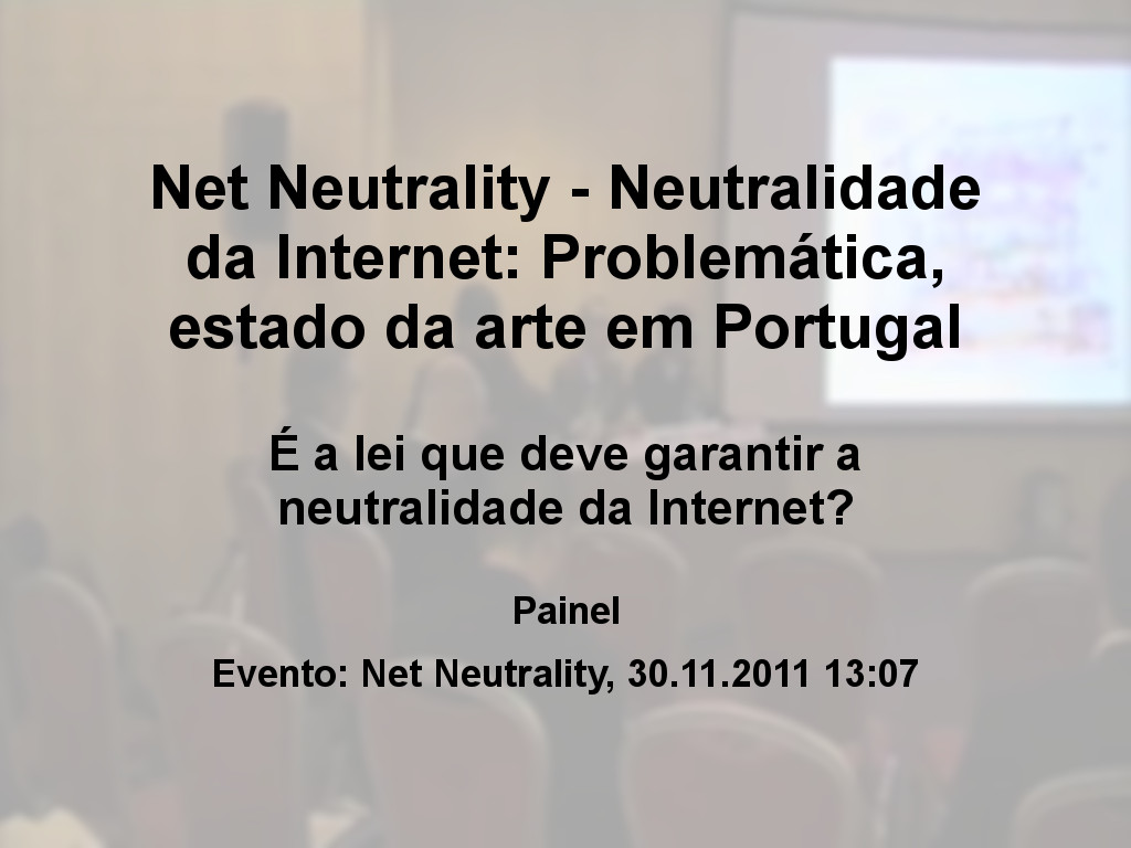 Net Neutrality - Neutralidade da Internet: Problem�tica, estado da arte em Portugal - Painel