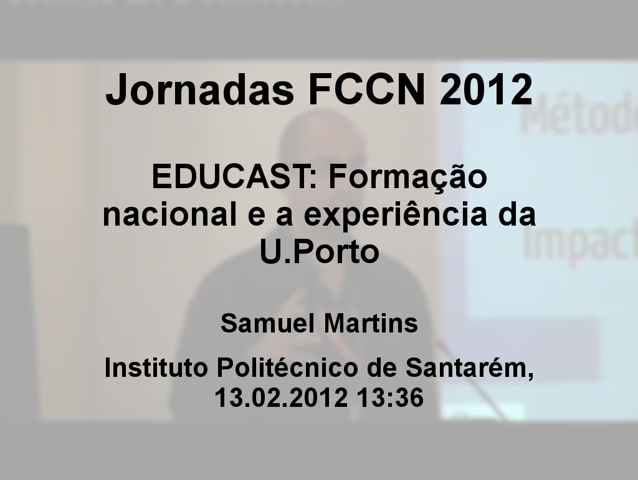 Jornadas FCCN 2012 - Samuel Martins, (EDUCAST: Formação nacional e a experiência da U.Porto)