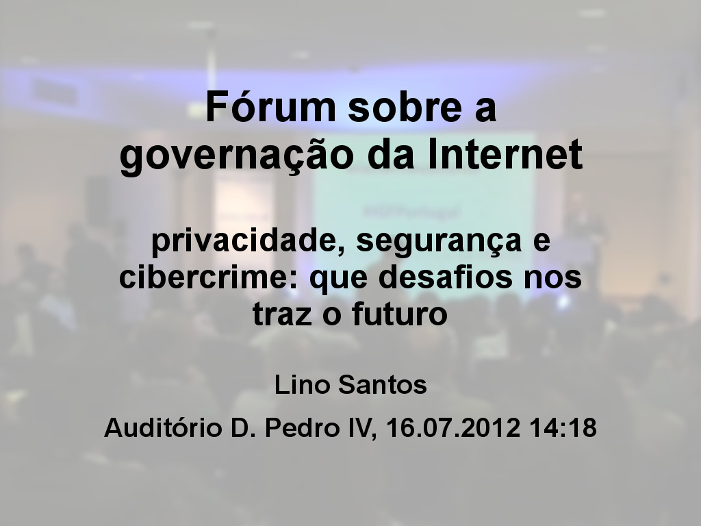 Fórum sobre a governação da Internet - Lino Santos (Diretor técnico - FCCN); Manuel Pedrosa de Barros (Diretor de Segurança das Comunicações da ANACOM); Pedro Verdelho (Procuradoria-Geral da República) e João Pedro Pereira (Jornalista)