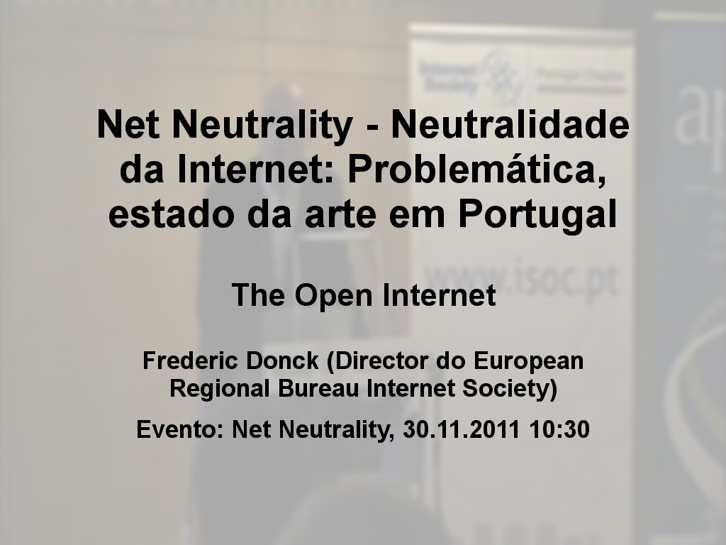 Net Neutrality - Neutralidade da Internet: Problem�tica, estado da arte em Portugal - Frederic Donck (Director do European Regional Bureau Internet Society)
