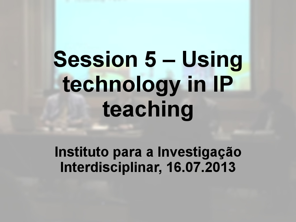 Session 5 – Using technology in IP teaching